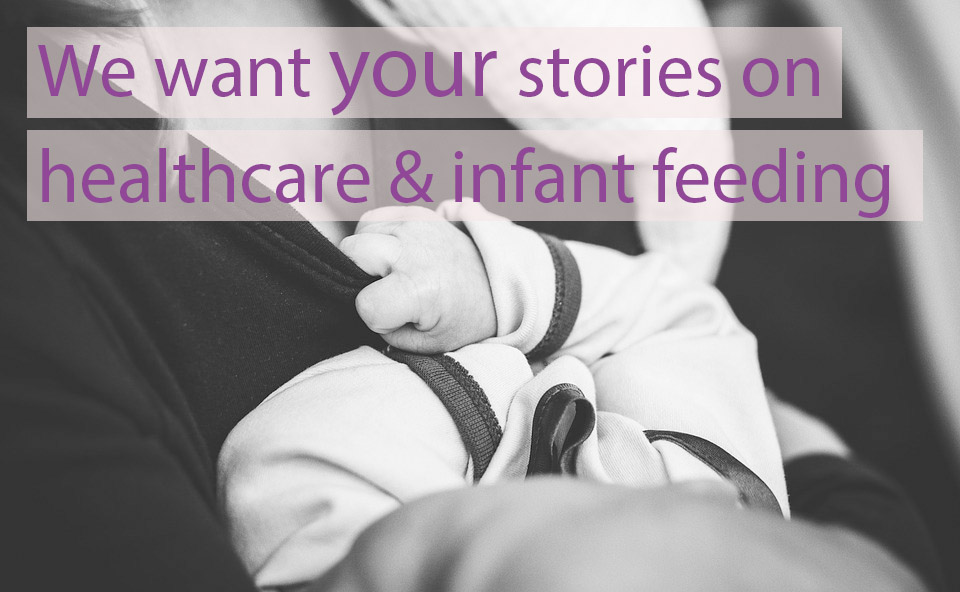 We Want Your Stories On Infant Feeding & Healthcare!